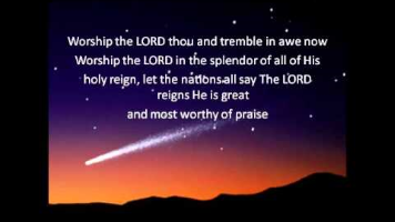 "Worship the thou and tremble in awe now  Worship the in the splendorof all of His  holy re"", let tie nitlonsall say The LORD  • reigns He is great  and rnost worthy Of praBe"